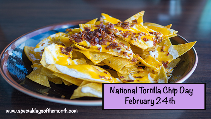 """""""tortilla chip day - february 24th"""""""