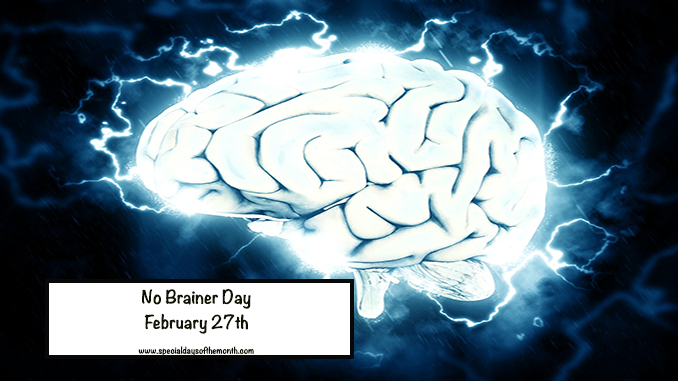 """no brainer day - feb 27th"""