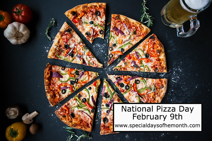 """national pizza day - february 9th"""