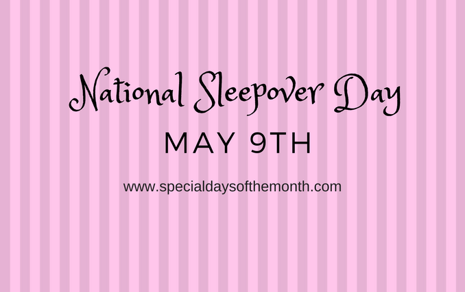 """""""national sleepover day - May 9th"""""""