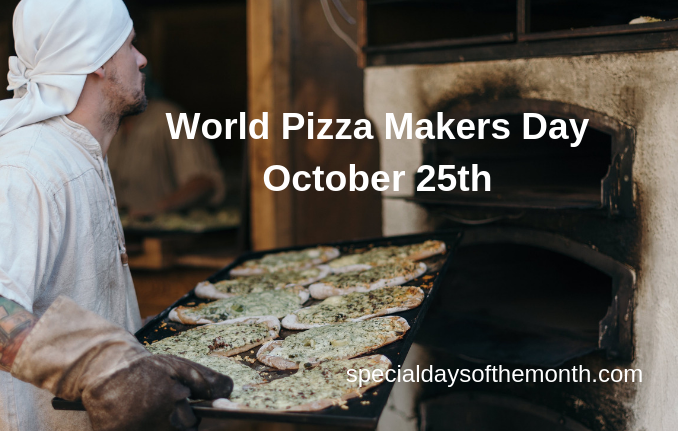 """world pizza makers day - october 25th"""