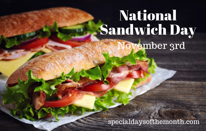"""national sandwich day - november 3rd"""