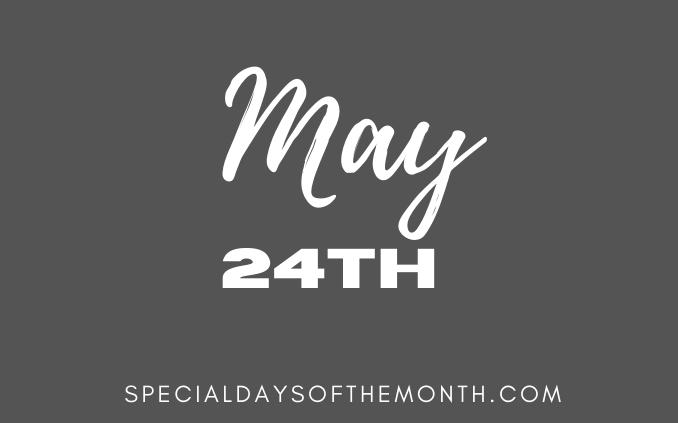 """""""may 24th holidays"""""""