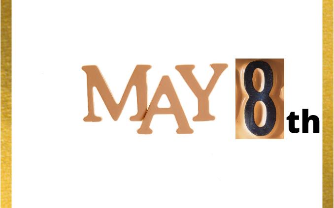 """""""may 8th"""""""